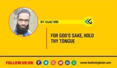 FOR GOD'S SAKE, HOLD THY TONGUE