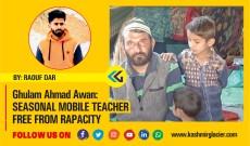 Ghulam Ahmad Awan: Seasonal Mobile teacher free from rapacity