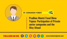 Pradhan Mantri Fasal Bima Yojana- Participation of Private sector companies and the Way Ahead