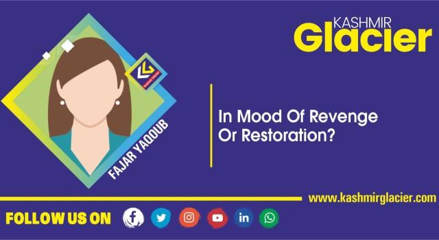 In mood of Revenge or Restoration?
